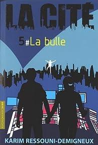 La Cité, tome 5 : La bulle par Karim Ressouni-Demigneux