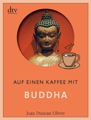 Auf einen Kaffee mit Buddha Taschenbuch – 1. Dezember 2008 Joan Duncan Oliver Bettina Lemke Deutscher Taschenbuch Verlag 3423345144