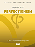 Insight into Perfectionism (Waverley Abbey Insight Series)