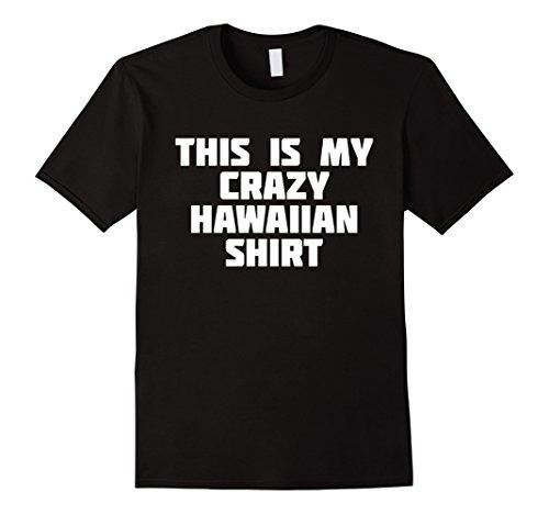 Mens This Is My Crazy Hawaiian Shirt | Funny Hawaii T-Shirt Medium (Crazy Hawaiian Shirts)