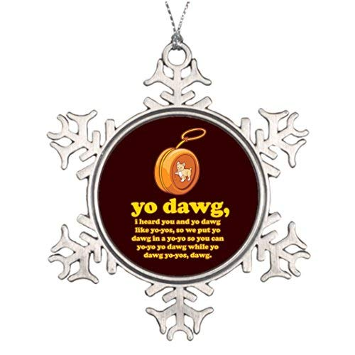 Valerie Personalised Christmas Tree Decoration yo dawg i Heard You and yo dawg Like yo-yos Christmas Snowflake Ornament Display Pimp My Ride (Yos Christmas Yo)