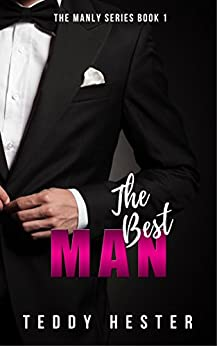 The Best Man: A Steamy Contemporary Romantic-Suspense Opposites-Attract Novel (The Manly Series Book 1) by [Hester, Teddy]