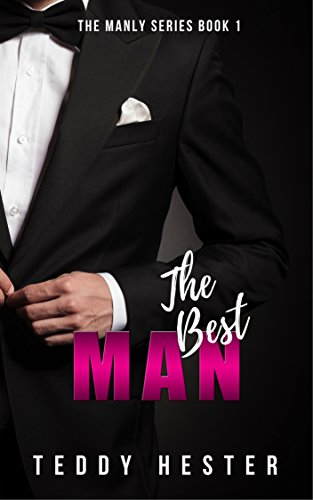 (The Best Man: A Steamy Contemporary Romantic-Suspense Opposites-Attract Novel (The Manly Series Book 1))