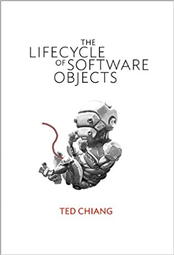The Lifecycle of Software Objects: Ted Chiang: 9781596063174