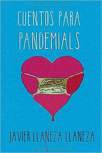 Cuentos Para Pandemials: Colección de Cuentos Para Tiempos de Coronavirus: Amazon.es: Llaneza Llaneza, Javier: Libros