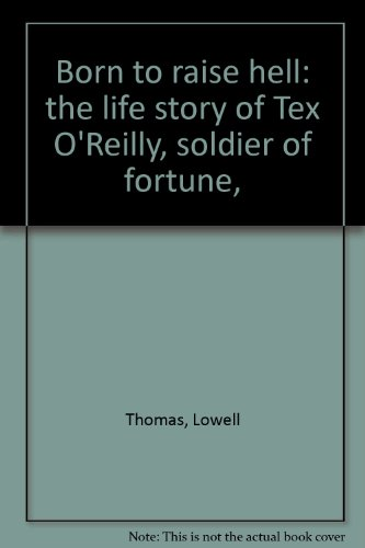 Born to Raise Hell: The Life Story of Tex O'Reilly, Soldier of Fortune