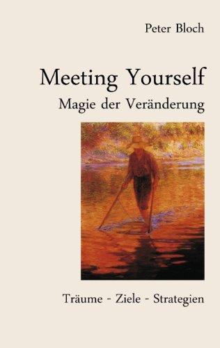 Meeting Yourself - Magie der Veränderung: Träume - Ziele - Strategien