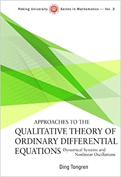 Approaches to the Qualitative Theory of Ordinary Differential Equations: Dynamical Systems and Nonlinear Oscillations (Peking University Series in Mathematics)