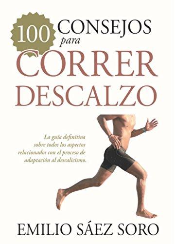 100 consejos para correr descalzo (Deporte) (Spanish Edition) by [Sáez Soro