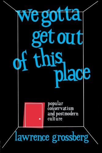 We Gotta Get Out of This Place: Popular Conservatism and Postmodern Culture