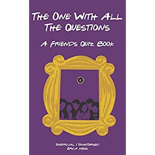 The One with All The Questions: A Friends Quiz Book (Ultimate Quiz Book)
