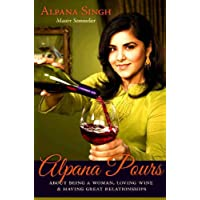 Alpana Pours: About Being a Woman, Loving Wine, and Having Great Relationships