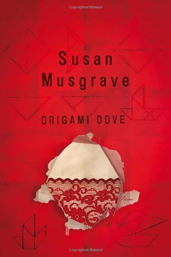 Origami Dove by Susan Musgrave (March 29,2011)