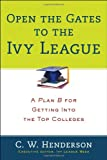 Open the Gates to the Ivy League, C. W. Henderson, 0399164308