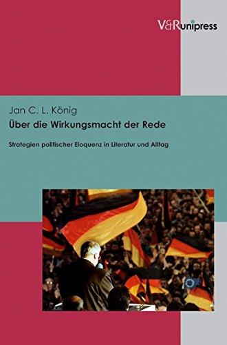 Über die Wirkungsmacht der Rede: Strategien politischer Eloquenz in Literatur und Alltag (Englisch) Gebundenes Buch – 6. Oktober 2011 Jan C. L. König V&R Unipress 3899718623 Literary Criticism / General