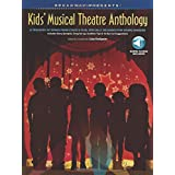 Broadway Presents! Kids' Musical Theatre Anthology: A Treasury of Songs from Stage & Film, Specially Designed for Young Singe