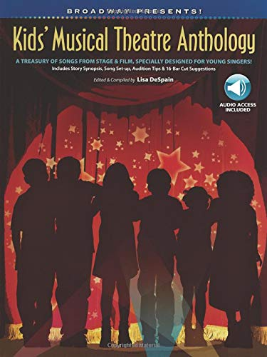 - Broadway Presents! Kids' Musical Theatre Anthology: A Treasury of Songs from Stage & Film, Specially Designed for Young Singers!