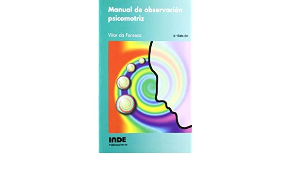 Manual de observación psicomotriz: Vitor da Fonseca: 9788487330780: Amazon.com: Books
