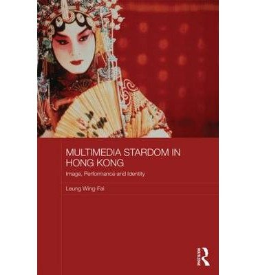 [(Multimedia Stardom in Hong Kong: Image, Performance and Identity)] [Author: Leung Wing-Fai] published on (December, 2014) PDF