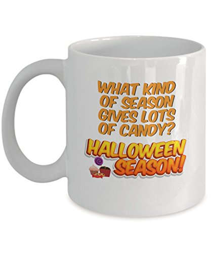 Funny Halloween - What kind of Season Gives Lots of Candy? Halloween Season! - Coffee Tea 11oz Cup. - Get This - It Would Be Their New Favorite Coffe