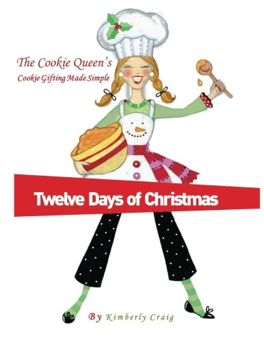 "The Cookie Queen's ""Twelve Days of Christmas"": Cookie Gifting Made Simple (Volume 1) by Mrs Kimberly H Craig"