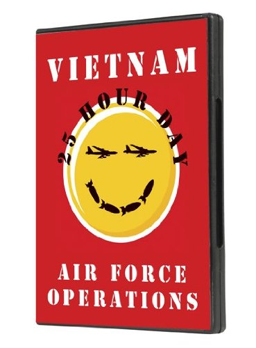 (The 25 Hour Day: Vietnam Air Force Operations - Up Close and Personal Look at the Vietnam War)
