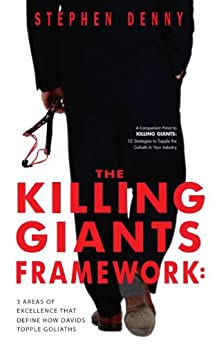 The Killing Giants Framework: 3 Areas of Excellence That Define How Davids Topple Goliaths by [Denny, Stephen]