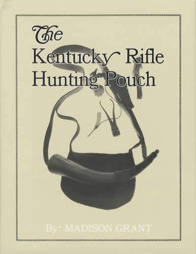 The Kentucky rifle hunting pouch: Its contents and accoutrements as used by the frontiersman, hunter, and Indian -