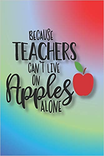 Because Teachers Can T Live On Apples Alone 2020 Planner A Place To Write In To Organize Your Busy Schedule For The Whole Year With A Because Apples Alone Quote With A