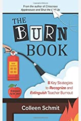 The Burn Book: 8 Key Strategies to Recognize and Extinguish Teacher Burnout Paperback