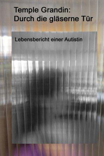 Durch die gläserne Tür: Lebensbericht einer Autistin (German Edition)