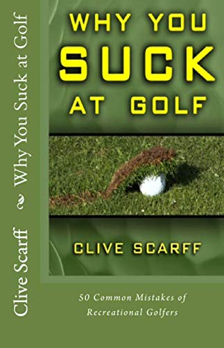 Why You Suck at Golf: 50 Most Common Mistakes by Recreational Golfers (Nike Free 50)