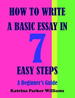 Essay Thesis Examples How To Write A Basic Essay In Seven Easy Steps A Beginners Guide  Good English Essays Examples also Cause And Effect Essay Thesis Amazoncom How To Write A Basic Essay In Seven Easy Steps A  English Essays Book