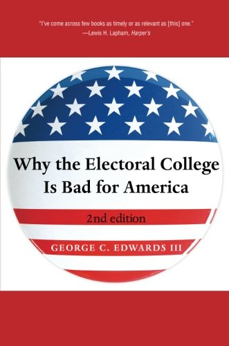 Why the Electoral College Is Bad for America: Second Edition