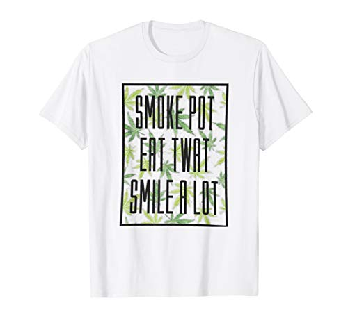 Smoke pot Eat twat Smile a lot T-shirt from Smoke pot Eat twat Smile a lot T-shirt