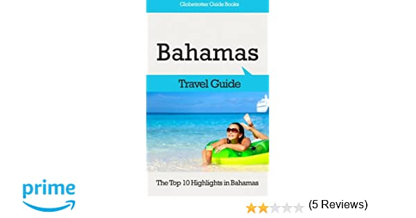Bahamas Travel Guide: The Top 10 Highlights in Bahamas (Globetrotter Guide Books)
