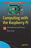 Computing with the Raspberry Pi: Command Line and GUI Linux Front Cover