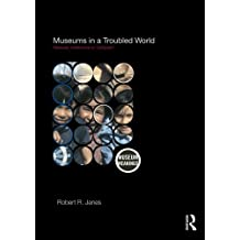 Museums in a Troubled World: Renewal, Irrelevance or Collapse? (Museum Meanings) by Robert R. Janes (2009-06-28)