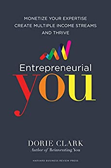 Entrepreneurial You: Monetize Your Expertise, Create Multiple Income Streams, and Thrive by [Clark, Dorie]