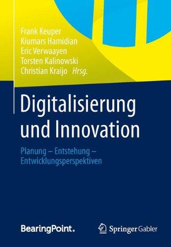 Digitalisierung und Innovation: Planung - Entstehung - Entwicklungsperspektiven Gebundenes Buch – 15. Mai 2013 Frank Keuper Kiumars Hamidian Eric Verwaayen Torsten Kalinowski