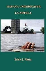 Habana Underguater, la novela (Spanish Edition)