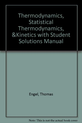 Thermodynamics, Statistical Thermodynamics, & Kinetics with Student Solutions Manual (2nd Edition)