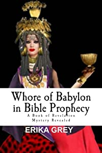 Whore of Babylon in Bible Prophecy: A Book of Revelation Mystery Revealed