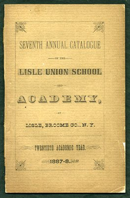 Seventh Annual Catalogue of the Lisle Synthesizing School and Academy, at Lisle, Broome Co., N.Y. Twentieth Academic Year. 1887- 8.