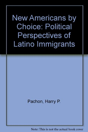 New Americans By Choice: Political Perspectives Of Latino Immigrants