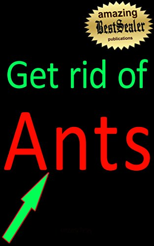 (Illustrated) Do It Yourself & Discover How to Get Rid Of Ants Naturally & Fast: Easy Steps Exposed [Newly Revised House & Home Report]
