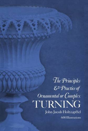 Principles & Practice of Ornamental or Complex Turning (Dover Woodworking) by Dover Publications