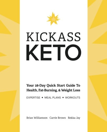 Kickass Keto: Your 28-Day Quick Start Guide to Health, Fat-burning, and Weight-loss