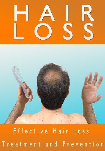 HAIR LOSS: Effective Guide to Hair Loss Treatment, How to Prevent Hair Loss or Alopecia, Hair Loss Solutions (Alopecia, Hair Loss, Hair Care, Thinning Hair, Hair Loss Kindle Book)
