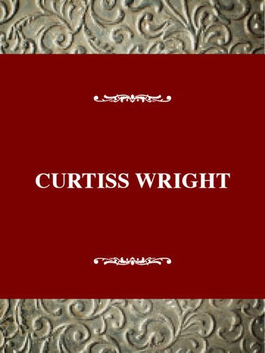 Curtiss-Wright: Greatness and Decline (Curtiss Wright Engines)